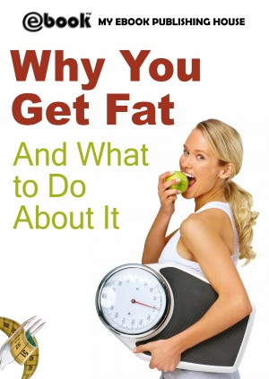Why You Get Fat And What to Do About It by My Ebook Publishing House from PublishDrive Inc in Family & Health category