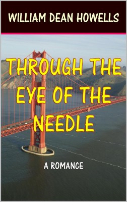 Through the Eye of The Needle by William Dean Howells from PublishDrive Inc in Romance category