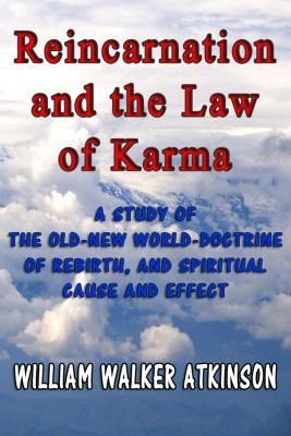 Reincarnation and the Law of Karma by William Walker Atkinson from PublishDrive Inc in Religion category