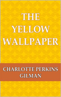 The Yellow Wallpaper by Charlotte Perkins Gilman from in category