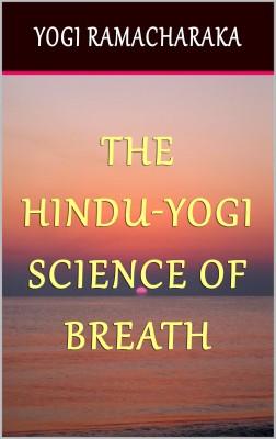 The Hindu-Yogi Science of Breath by Yogi Ramacharaka from PublishDrive Inc in Family & Health category