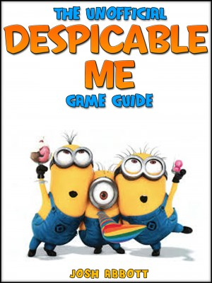 Despical Me Minion Rush: The Unofficial Strategies, Tricks and Tips for Despicable Me Minion Rush App Game by Josh Abbott from Publish Drive (Content 2 Connect Kft.) in General Novel category