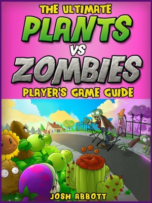 Plants Vs Zombies Game Guide by HIDDENSTUFF ENTERTAINMENT from PublishDrive Inc in General Novel category