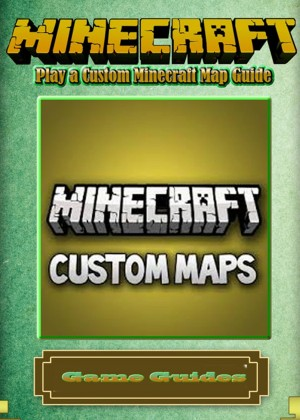 Play a Custom Minecraft Map Guide by Ar. Azim A. Aziz from Publish Drive (Content 2 Connect Kft.) in General Novel category