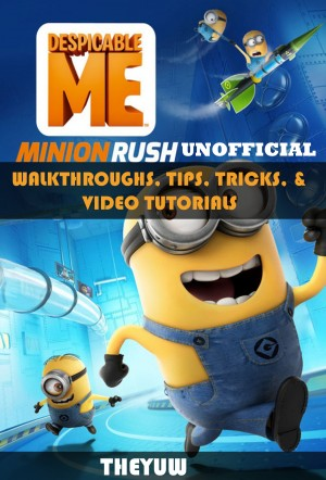 Despicable Me Minion Rush Unofficial Walkthroughs, Tips, Tricks, & Video Tutorials by Madeline Beale (Author); Douglas Goh (Illustrator) from Publish Drive (Content 2 Connect Kft.) in General Novel category