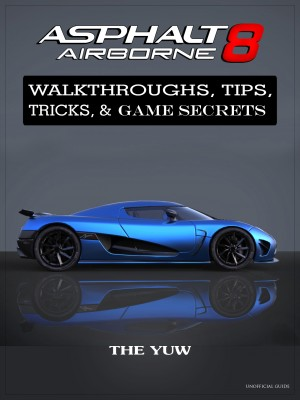Asphalt 8 Airborne Walkthroughs, Tips, Tricks, & Game Secrets by Madeline Beale (Author); Douglas Goh (Illustrator) from Publish Drive (Content 2 Connect Kft.) in General Novel category