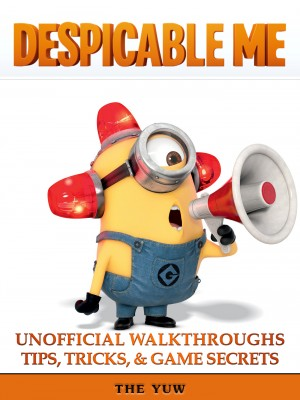 Despicable Me Unofficial Walkthroughs Tips, Tricks & Game Secrets by Madeline Beale (Author); Douglas Goh (Illustrator) from Publish Drive (Content 2 Connect Kft.) in General Novel category