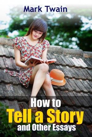How to Tell a Story and Other Essays by Mark Twain from PublishDrive Inc in Art & Graphics category