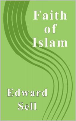 The Faith of Islam by Edward Sell from PublishDrive Inc in Islam category