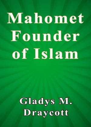 Mahomet Founder of Islam by Gladys M. Draycott from PublishDrive Inc in Islam category