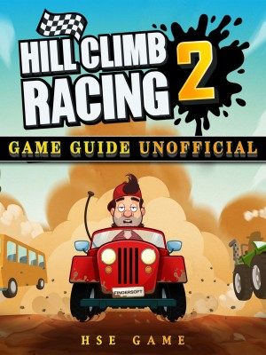 Hill Climb Racing 2 Game Guide Unofficial by HSE Game from Publish Drive (Content 2 Connect Kft.) in General Novel category