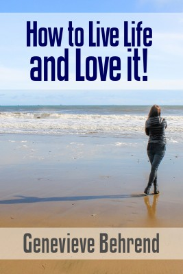 How to Live Life and Love it! by Genevieve Behrend from PublishDrive Inc in Motivation category