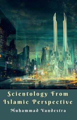 Scientology from Islamic Perspective by Muhammad Vandestra from PublishDrive Inc in General Novel category