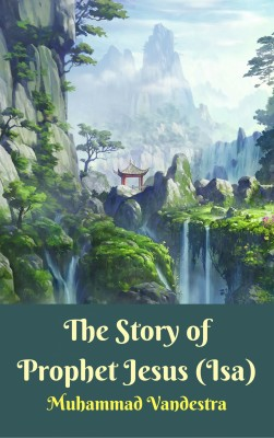 The Story of Prophet Jesus (Isa) by Muhammad Vandestra from PublishDrive Inc in Religion category