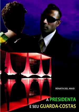 A presidenta e seu guarda-costas by Renata Del Anjo from PublishDrive Inc in General Novel category