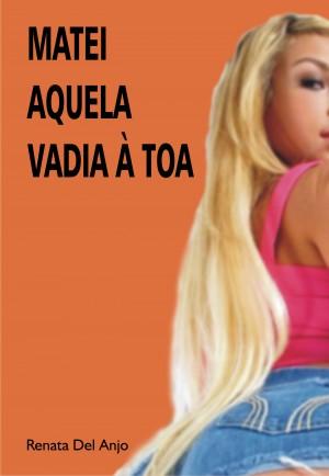 Matei aquela vadia à toa by Renata Del Anjo from PublishDrive Inc in Romance category
