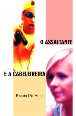 O assaltante e a cabeleireira by Renata Del Anjo from PublishDrive Inc in General Novel category