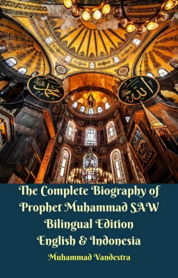 The Complete Biography of Prophet Muhammad SAW Bilingual Edition English & Indonesia by Muhammad Vandestra from Dragon Promedia in History category