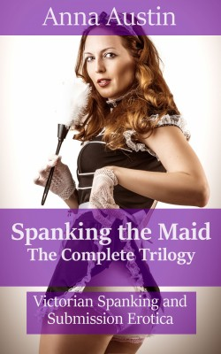 Spanking The Maid: The Complete Trilogy by Anna Austin from PublishDrive Inc in General Novel category