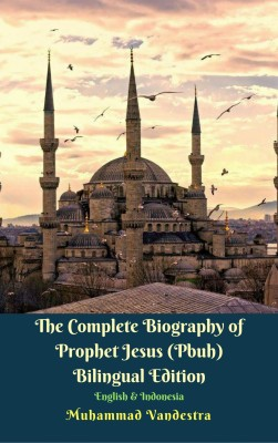 The Complete Biography of Prophet Jesus (Pbuh) Bilingual Edition English & Indonesia by Muhammad Vandestra from  in  category