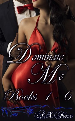 Dominate Me 1-6 by A.X. Foxx from PublishDrive Inc in General Novel category