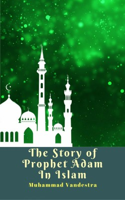 The Story of Prophet Adam In Islam by Muhammad Vandestra from PublishDrive Inc in Islam category