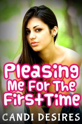Pleasing Me For The First Time by Candi Desires from Publish Drive (Content 2 Connect Kft.) in General Novel category