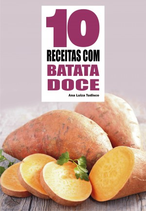10 Receitas com batata doce by Ana Luiza Tudisco from PublishDrive Inc in Recipe & Cooking category