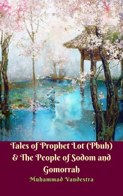 Tales of Prophet Lot (Pbuh) & The People of Sodom and Gomorrah by Muhammad Vandestra from PublishDrive Inc in General Novel category