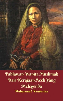 Pahlawan Wanita Muslimah Dari Kerajaan Aceh Yang Melegenda by Muhammad Vandestra from PublishDrive Inc in General Novel category