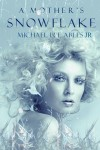 A Mother's Snowflake by Michael Lee Ables Jr. from  in  category