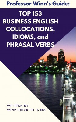 Top 153 Business English Collocations, Idioms, and Phrasal Verbs by Winn Trivette II from PublishDrive Inc in Language & Dictionary category