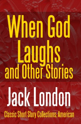 When God Laughs And Other Stories by Jack London from PublishDrive Inc in Classics category