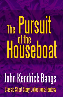 The Pursuit of the House-Boat by John Kendrick Bangs from PublishDrive Inc in General Novel category