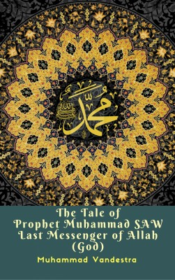 The Tale of Prophet Muhammad SAW Last Messenger of Allah (God) by Muhammad Vandestra from PublishDrive Inc in General Novel category