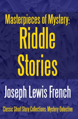 Masterpieces of Mystery: Riddle Stories by Joseph Lewis French from PublishDrive Inc in General Novel category