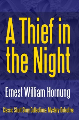 A Thief in the Night by Ernest William Hornung from PublishDrive Inc in General Novel category