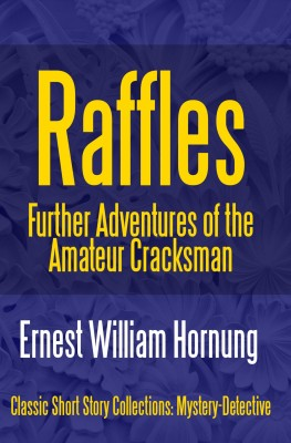 Raffles: Further Adventures of the Amateur Cracksman by E. W. (Ernest William) Hornung from PublishDrive Inc in General Novel category