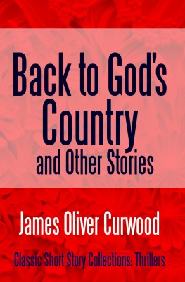 Back to Gods Country and Other Stories by James Oliver Curwood from  in  category