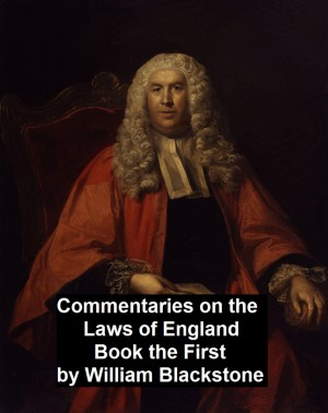 Commentary on the Laws of England. Book the First by William Blackstone from PublishDrive Inc in Law category