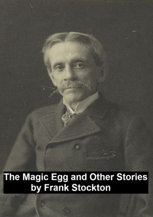 The Magic Egg and Other Stories by Frank Stockton from PublishDrive Inc in Teen Novel category