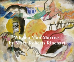 When a Man Marries by Mary Roberts Rinehart from PublishDrive Inc in Classics category