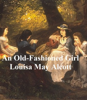 An Old-Fashioned Girl by Louisa May Alcott from PublishDrive Inc in General Novel category