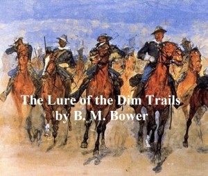 The Lure of the Dim Trails by B. M. Bower from PublishDrive Inc in Classics category