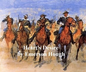 The Hearts Desire, The Story of a Contented Town, Certain Peculiar Citizens, and Two Fortunate Lovers by Emerson Hough from PublishDrive Inc in General Novel category