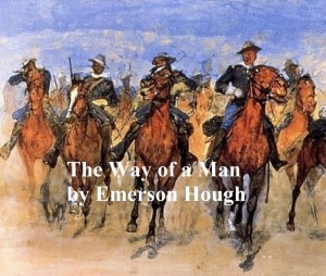 The Way of a Man by Emerson Hough from PublishDrive Inc in General Novel category
