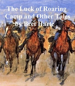 The Luck of Roaring Camp and Other Tales by Bret Harte from PublishDrive Inc in General Novel category