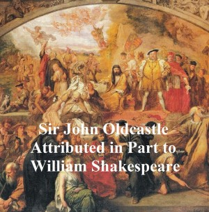 The True and Honorable History of the Life of Sir John Oldcastle, Shakespeare Apocrypha by William Shakespeare from PublishDrive Inc in Language & Dictionary category