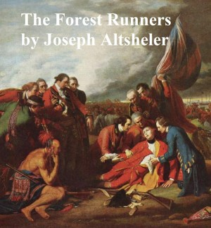 The Forest Runners, A Story of the Great War Trail in Early Kentucky by Joseph Altsheler from PublishDrive Inc in Classics category