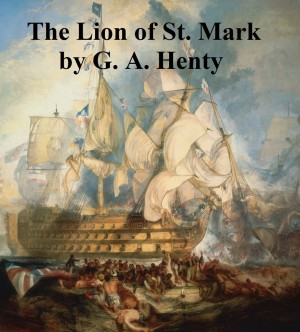 The Lion of St. Mark by G. A. Henty from PublishDrive Inc in General Novel category